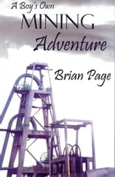 A Boys Own Mining Adventure ebook by Brian Page
