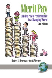 Merit Pay - Linking Pay to Performance in a Changing World ebook by Robert L. Heneman,Jon M. Werner