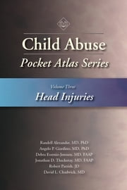 Child Abuse Pocket Atlas Series, Volume 3: Head Injuries ebook by Randell Alexander MD, PhD, MD,...