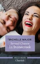 Second Chance In Stonecreek ebook by Michelle Major