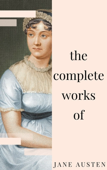 Jane Austen - Complete Works: All novels, short stories, letters and poems (NTMC Classics) 電子書 by Jane Austen