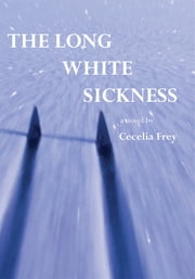 The Long White Sickness ebook by Cecelia Frey