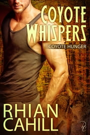 Coyote Whispers: Coyote Hunger Book 3 ebook by Rhian Cahill