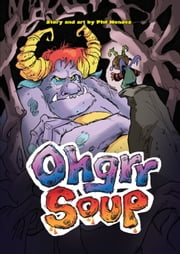 Ohgrr Soup #1 ebook by Phil Mendez