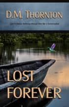 Lost Forever ebook by D. M. Thornton