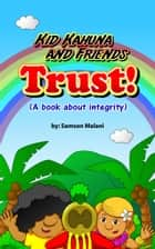 Kid Kahuna and Friends - Trust (A Book About Integrity) ebook by Samson Malani