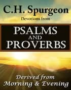 C.H. Spurgeon Devotions from Psalms and Proverbs ebook by Charles H. Spurgeon