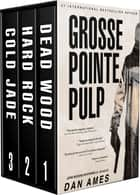 Grosse Pointe Pulp - John Rockne Mysteries #1, #2 & #3 eBook by Dan Ames