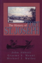 The History of Fort St. Joseph ebook by Graeme Mount