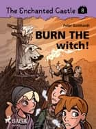 The Enchanted Castle 8 - Burn the Witch! ebook by Peter Gotthardt, Amalie Bischoff