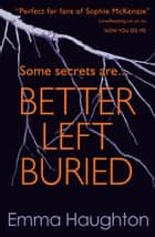 Better Left Buried ebook by Emma Haughton