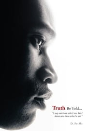 "Truth Be Told... - ""I May Not Know Who I Am, but I Damn Sure Know Who I'M Not."" ebook by D. FU-SKI"