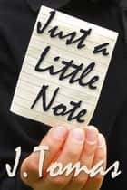 Just a Little Note ebook by J. Tomas