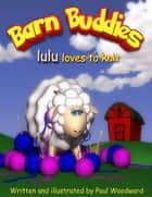 Barn Buddies: lulu loves to knit ebook by Paul Woodward
