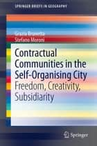 Contractual Communities in the Self-Organising City - Freedom, Creativity, Subsidiarity ebook by Grazia Brunetta, Stefano Moroni