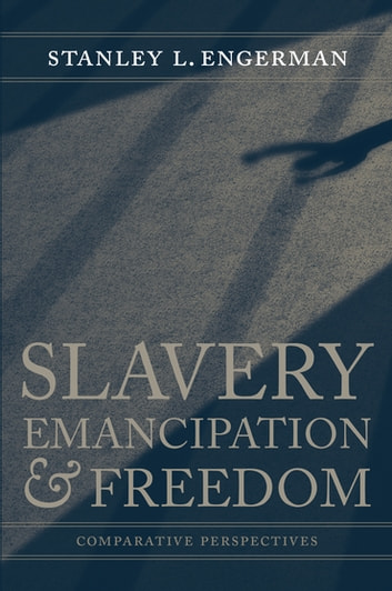 Slavery, Emancipation, and Freedom - Comparative Perspectives ebook by Stanley L. Engerman