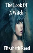 The Look of a Witch ebook by Elizabeth Reed