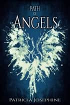 Path of Angels, Boxed Set ebook by Patricia Josephine