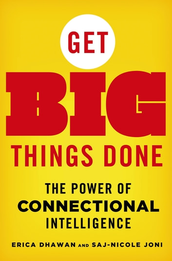 Get Big Things Done - The Power of Connectional Intelligence ebook by Erica Dhawan,Saj-nicole Joni