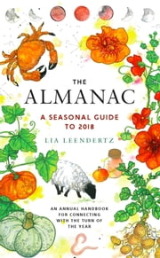 The Almanac - A Seasonal Guide to 2018 ebook by Lia Leendertz