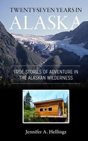 Twenty-Seven Years in Alaska ebook by Jennifer Hellings
