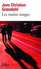 Les mains rouges ebook by Alain Gnaedig, Jens Christian Grondahl