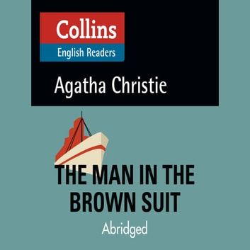 The Man in the Brown Suit: B2 (Collins Agatha Christie ELT Readers) audiobook by Agatha Christie