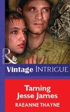 Taming Jesse James (Mills & Boon Vintage Intrigue) ebook by RaeAnne Thayne