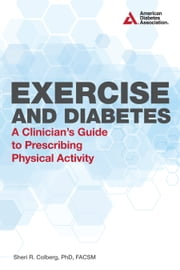 Exercise and Diabetes - A Clinician's Guide to Prescribing Physical Activity ebook by Sheri R. Colberg