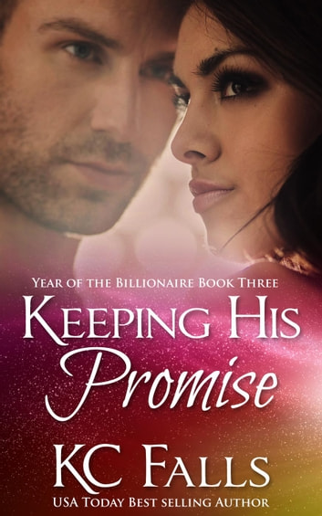 Keeping His Promise - Year of the Billionaire, #3 ebook by K.C. Falls