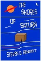 The Shores of Saturn ebook by Steven D. Bennett