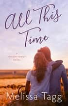 All This Time - Walker Family, #4 ebook by Melissa Tagg