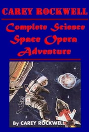 Complete Science Space Opera Adventure ebook by Carey Rockwell