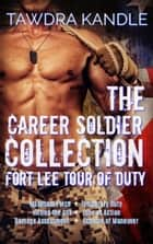 The Career Soldier Collection: Fort Lee Tour of Duty ebook by Tawdra Kandle