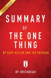 Summary of The ONE Thing - by Gary Keller and Jay Papasan | Includes Analysis ebook by Instaread Summaries