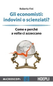 Gli economisti: indovini o scienziati? - Come e perchè a volte ci azzeccano ebook by Kobo.Web.Store.Products.Fields.ContributorFieldViewModel