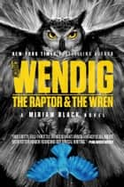 The Raptor & the Wren ebook by Chuck Wendig, Adam S. Doyle