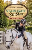Starlight Stables: Saving Starlight (Book 4) ebook by Soraya Nicholas