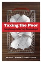 Taxing the Poor - Doing Damage to the Truly Disadvantaged ebook by Katherine S. Newman, Rourke O'Brien
