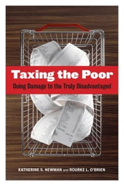 Taxing the Poor - Doing Damage to the Truly Disadvantaged ebook by Katherine S. Newman,Rourke O'Brien
