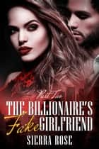 The Billionaire's Fake Girlfriend ebook by Sierra Rose