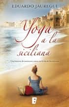 Yoga a la siciliana eBook by Eduardo Jáuregui
