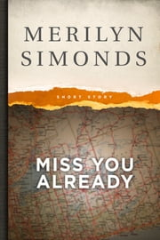 Miss You Already - A Short Story ebook by Merilyn Simonds