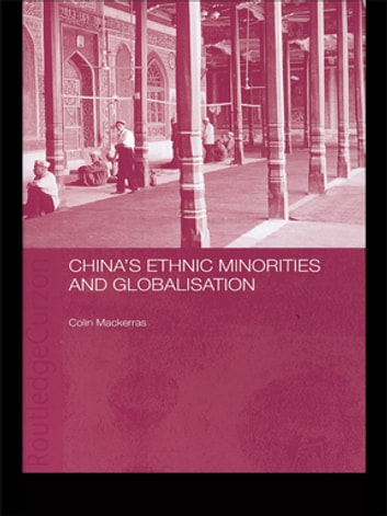 China's Ethnic Minorities and Globalisation ebook by Colin Mackerras