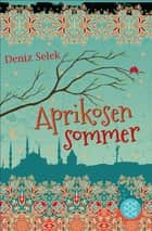 Aprikosensommer ebook by Deniz Selek