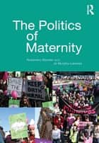 The Politics of Maternity ebook by Rosemary Mander,Jo Murphy-Lawless