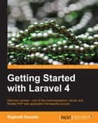 Getting Started with Laravel 4 ebook by Raphaël Saunier