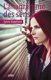 L'anagramme des sens - Biographie d'une femme contemporaine ebook by Sylvie Godefroid