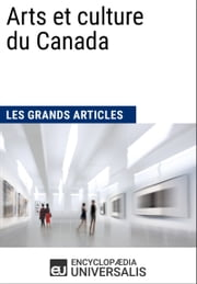 Arts et culture du Canada ebook by Encyclopaedia Universalis, Les Grands Articles