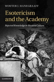 Esotericism and the Academy ebook by Hanegraaff, Wouter J.